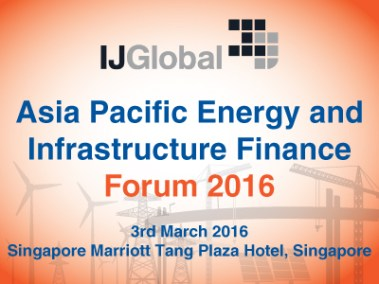 Asia Pacific Energy & Infrastructure Finance Forum set for Singapore, March 3, 2016